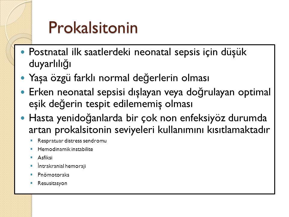 Prokalsitonin Postnatal ilk saatlerdeki neonatal sepsis için düşük duyarlılığı. Yaşa özgü farklı normal değerlerin olması.