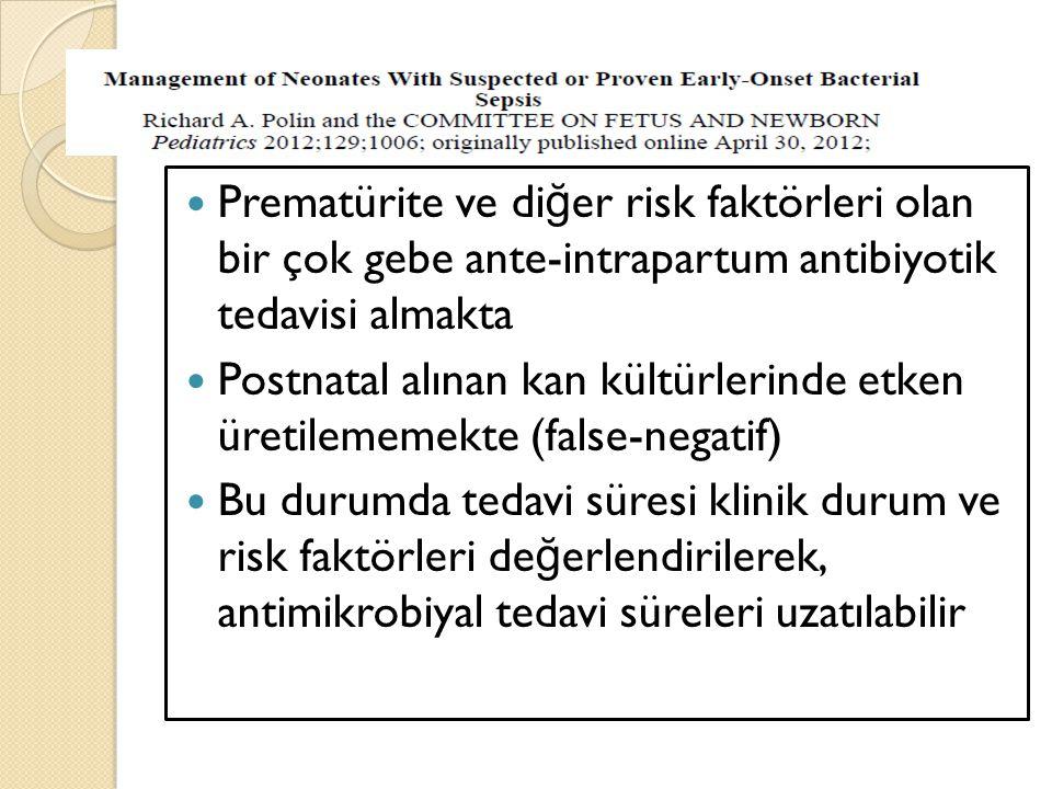 Prematürite ve diğer risk faktörleri olan bir çok gebe ante-intrapartum antibiyotik tedavisi almakta