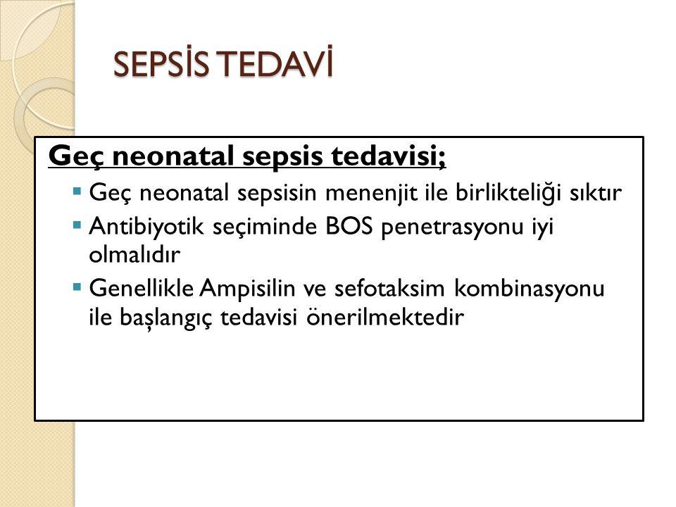 SEPSİS TEDAVİ Geç neonatal sepsis tedavisi;