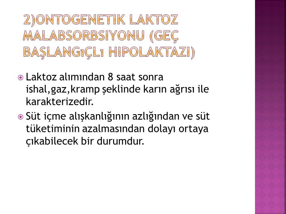 2)Ontogenetik laktoz malabsorbsiyonu (geç başlangıçlı hipolaktazi)