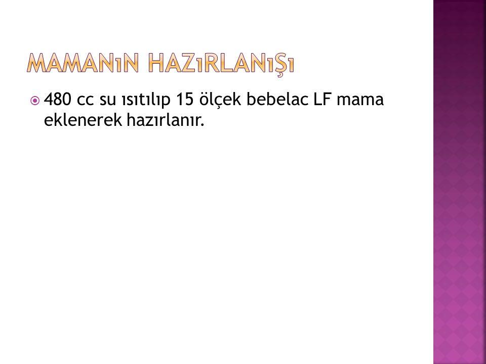 Mamanın hazırlanışı 480 cc su ısıtılıp 15 ölçek bebelac LF mama eklenerek hazırlanır.