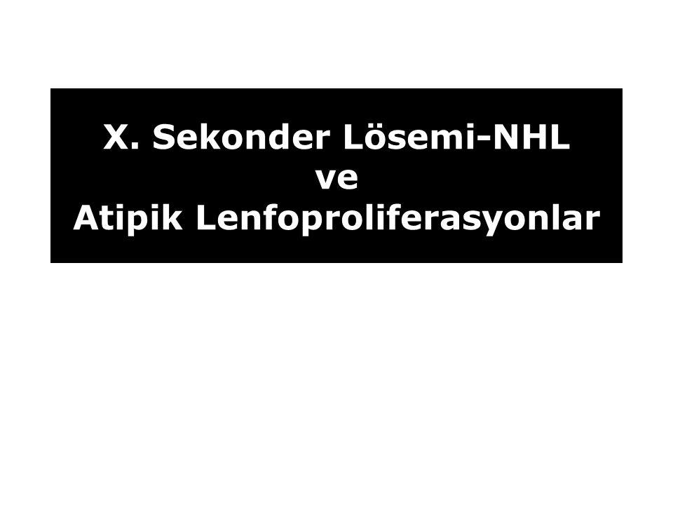 X. Sekonder Lösemi-NHL ve Atipik Lenfoproliferasyonlar