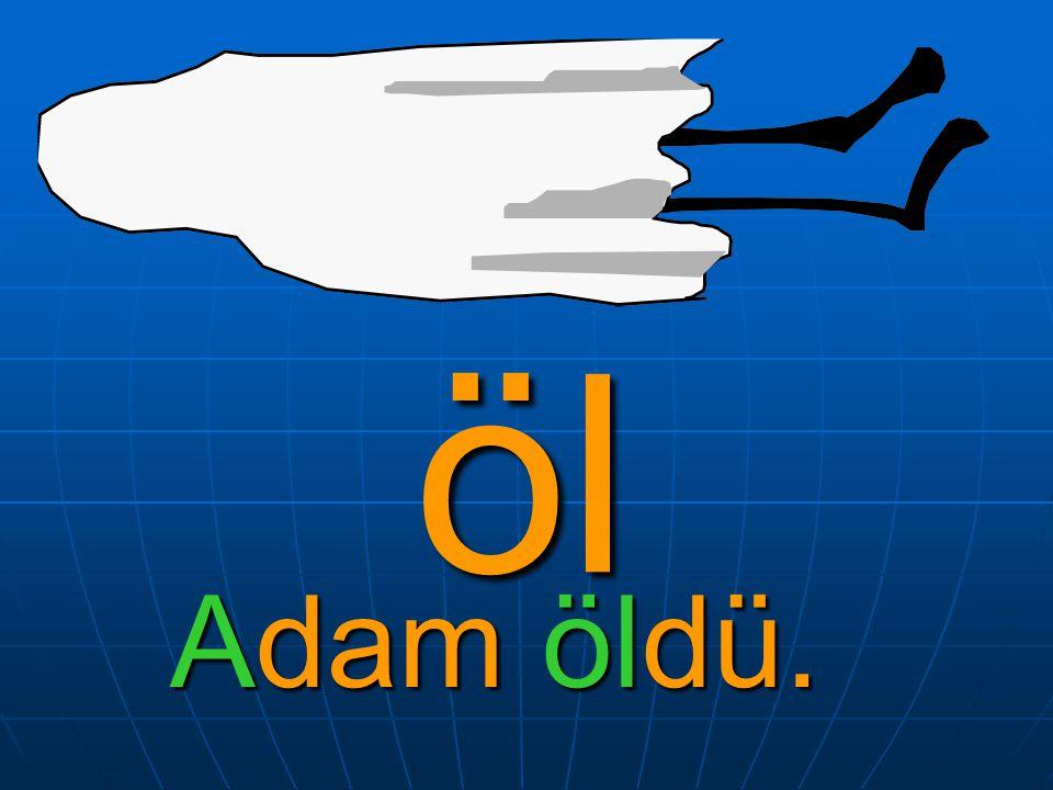 öl Adam öldü.