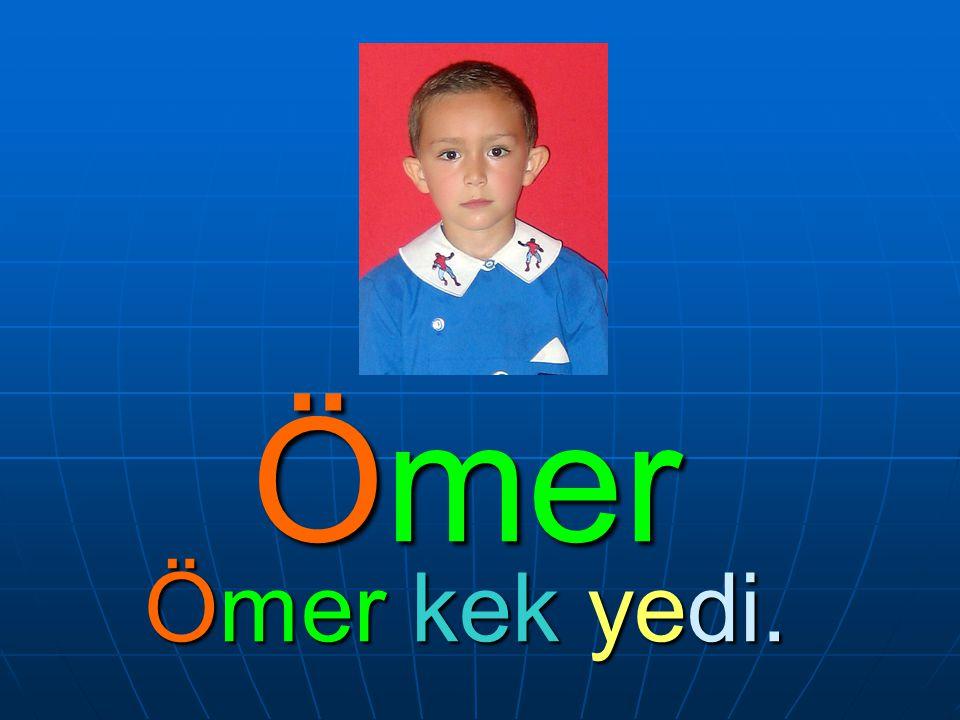 Ömer Ömer kek yedi.