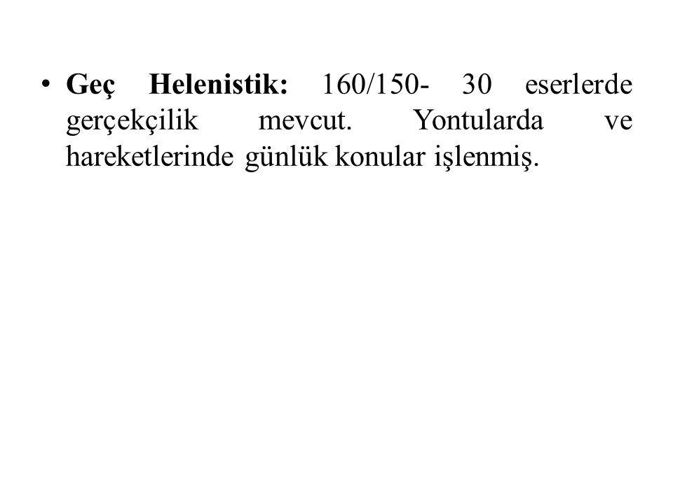 Geç Helenistik: 160/150- 30 eserlerde gerçekçilik mevcut