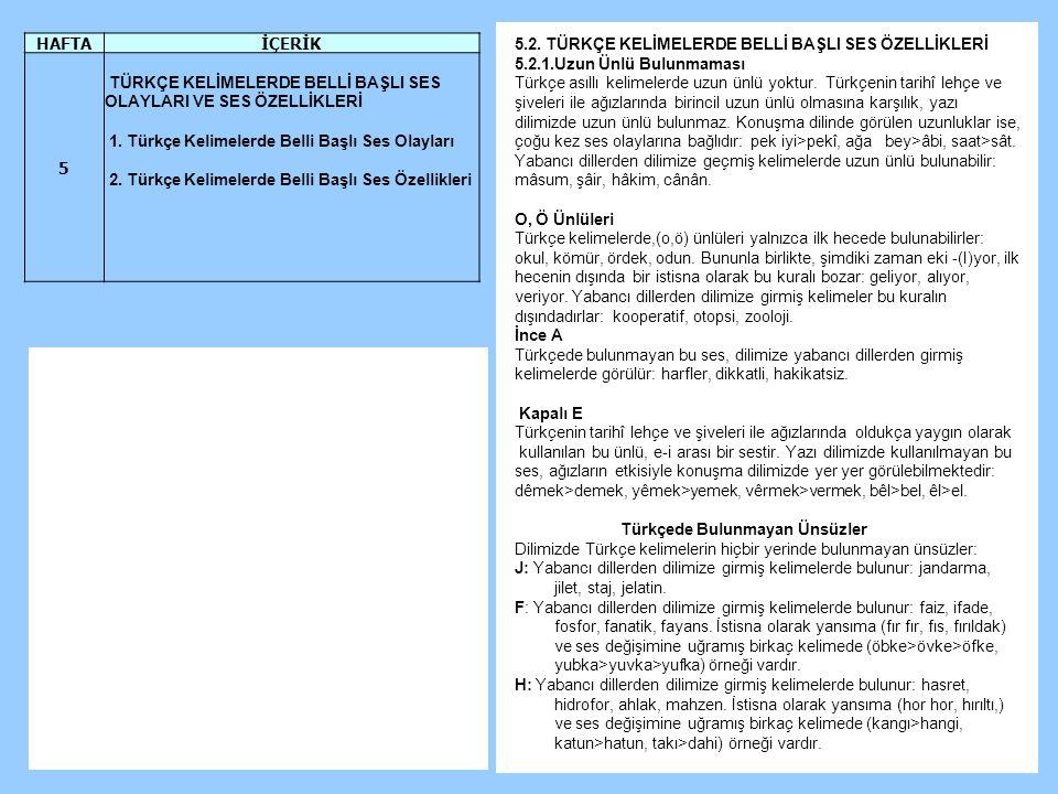 HAFTA İÇERİK. 5. TÜRKÇE KELİMELERDE BELLİ BAŞLI SES OLAYLARI VE SES ÖZELLİKLERİ. 1. Türkçe Kelimelerde Belli Başlı Ses Olayları.