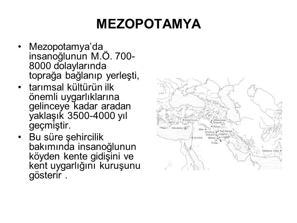 MEZOPOTAMYA Mezopotamya'da insanoğlunun M.Ö. 700-8000 dolaylarında toprağa bağlanıp yerleşti,