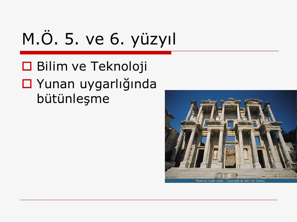 M.Ö. 5. ve 6. yüzyıl Bilim ve Teknoloji Yunan uygarlığında bütünleşme