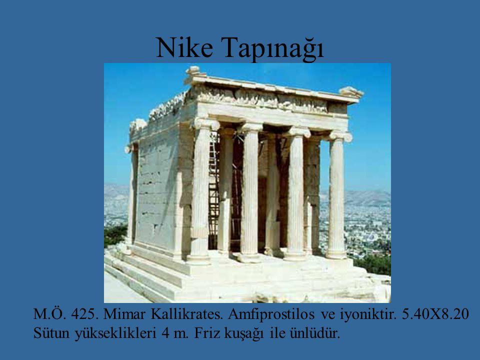 Nike Tapınağı M.Ö. 425. Mimar Kallikrates. Amfiprostilos ve iyoniktir.