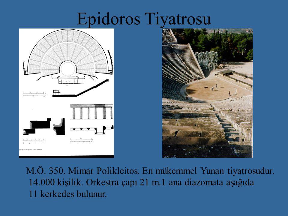 Epidoros Tiyatrosu M.Ö. 350. Mimar Polikleitos. En mükemmel Yunan tiyatrosudur. 14.000 kişilik. Orkestra çapı 21 m.1 ana diazomata aşağıda.