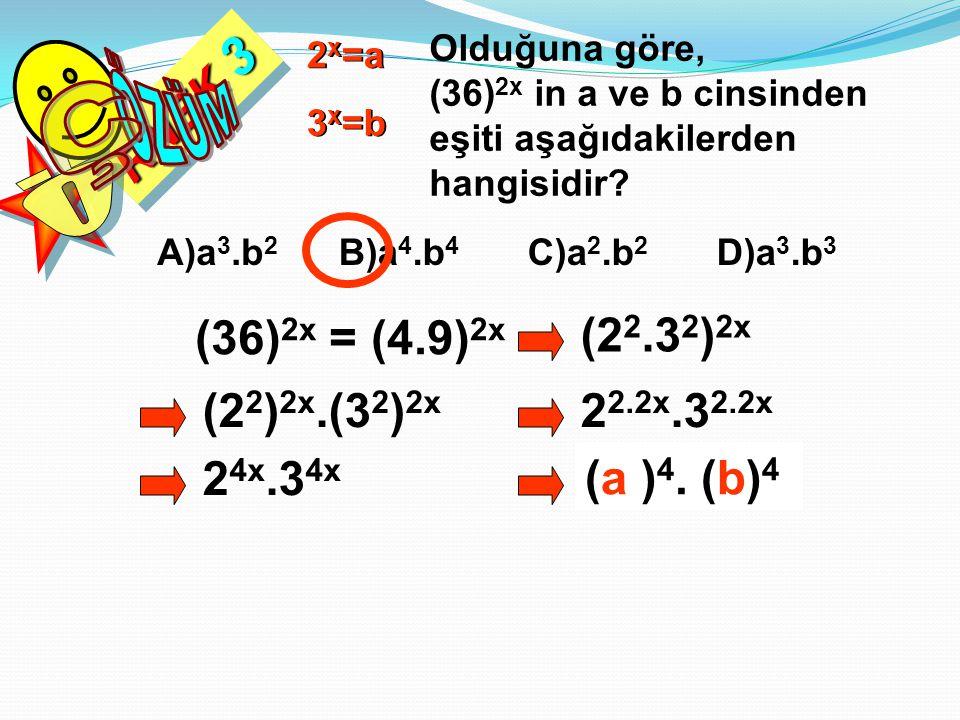 ÖZÜM Ç RNEK 3 Ö (36)2x = (4.9)2x (22.32)2x (22)2x.(32)2x 22.2x.32.2x