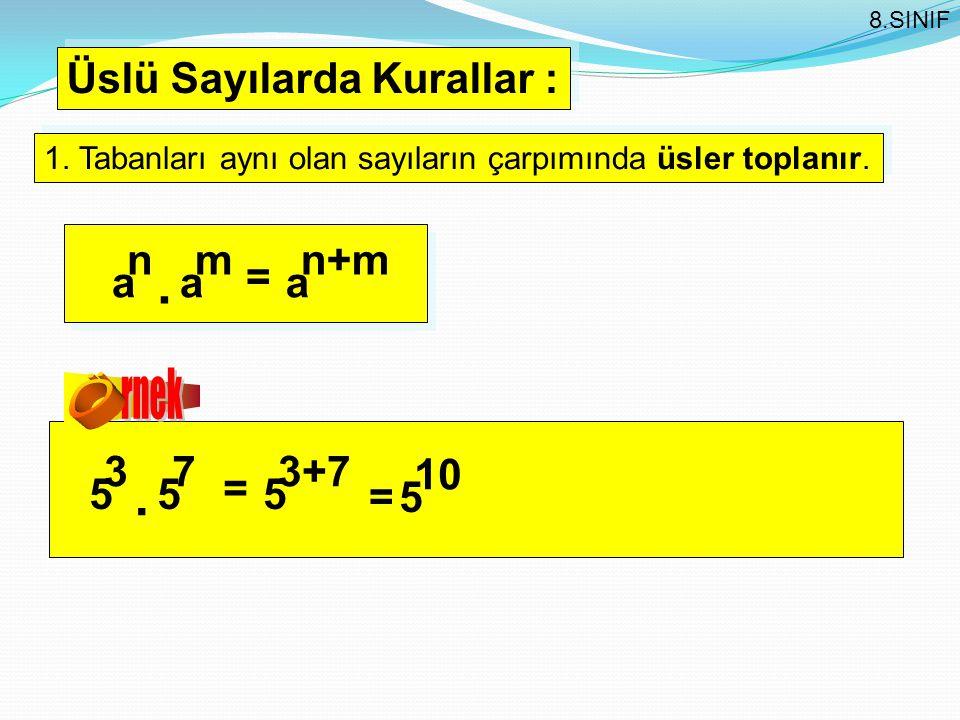 . . Ö rnek Üslü Sayılarda Kurallar : a n m = n+m 5 3 7 = 3+7 = 5 10