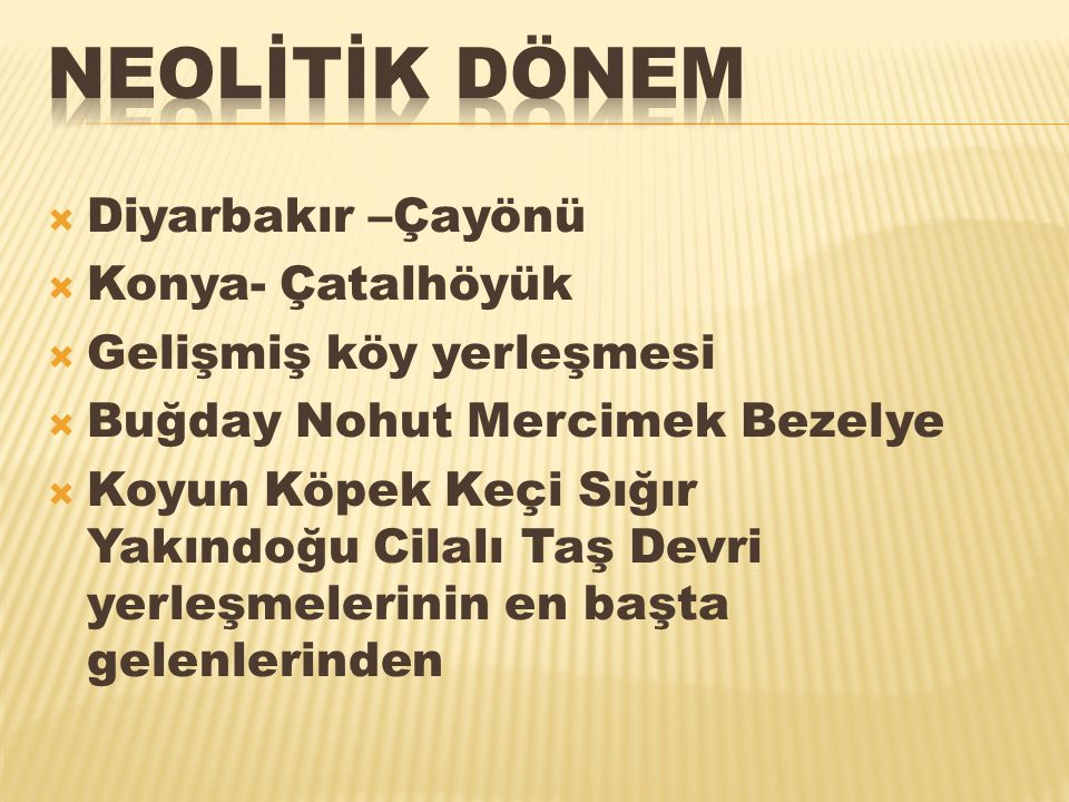 NEOLİTİK DÖNEM Diyarbakır –Çayönü Konya- Çatalhöyük