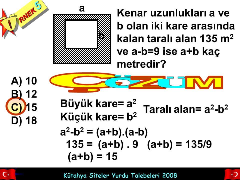 RNEK 5 Ö. a. Kenar uzunlukları a ve b olan iki kare arasında kalan taralı alan 135 m2 ve a-b=9 ise a+b kaç metredir
