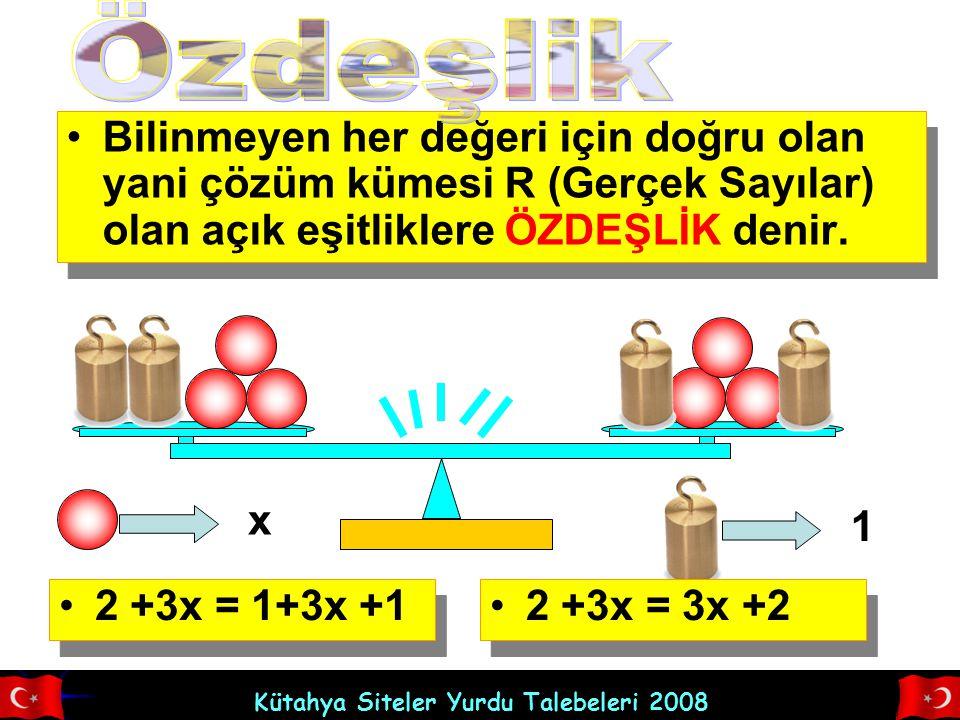 Özdeşlik Bilinmeyen her değeri için doğru olan yani çözüm kümesi R (Gerçek Sayılar) olan açık eşitliklere ÖZDEŞLİK denir.