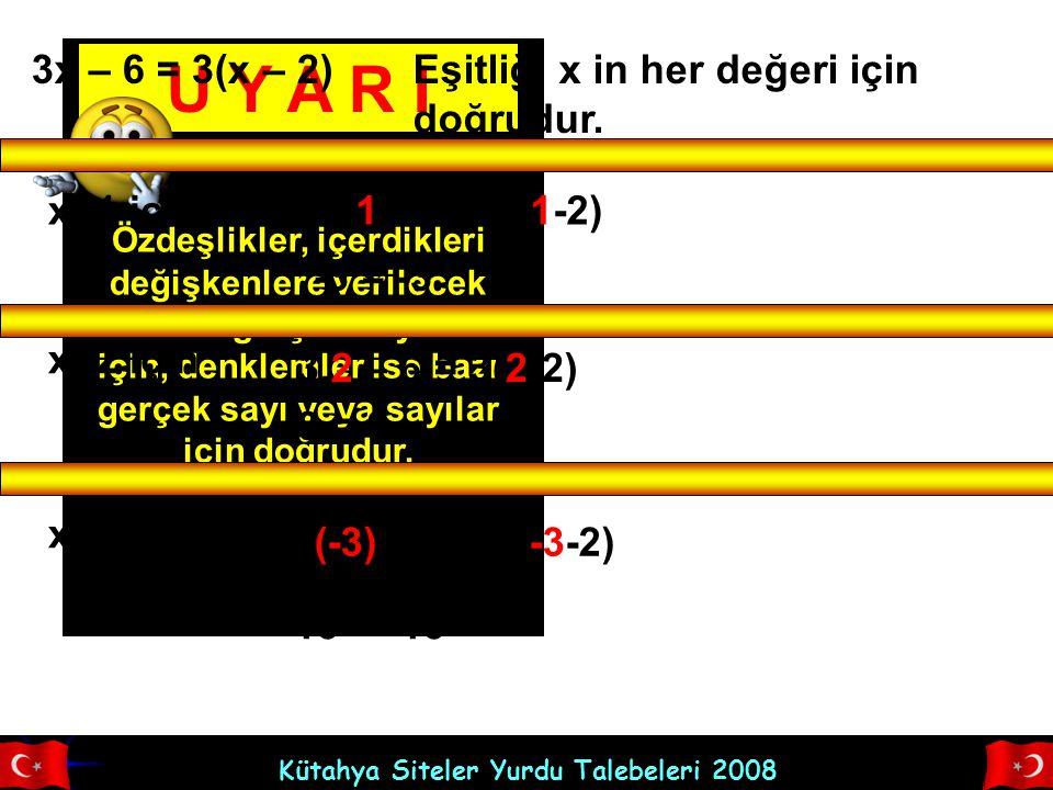 U Y A R I 3x – 6 = 3(x – 2) Eşitliği x in her değeri için doğrudur.