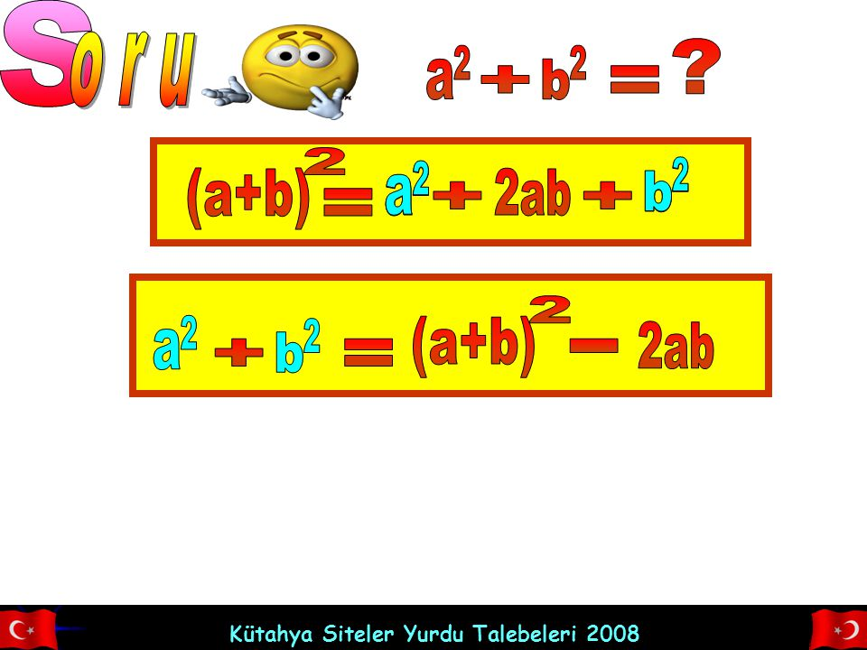 S o r u a 2 b 2 + = (a+b) 2 a 2 a 2 b 2 b 2 2ab + + = (a+b) 2 a 2 b