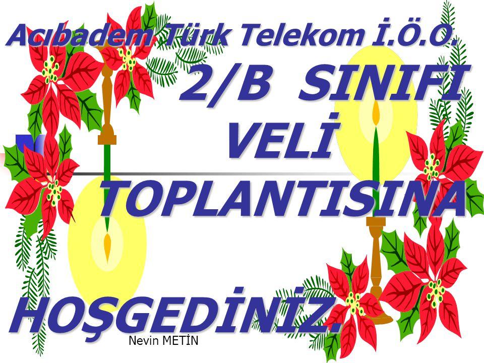 2/B SINIFI VELİ TOPLANTISINA HOŞGEDİNİZ. Acıbadem Türk Telekom İ.Ö.O.