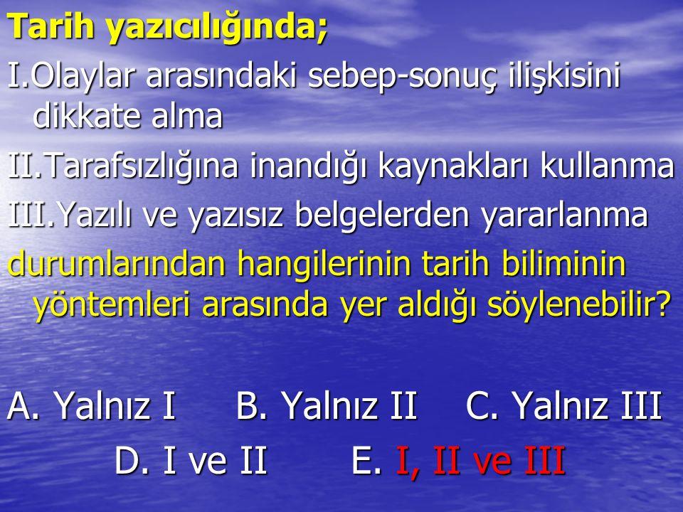 A. Yalnız I B. Yalnız II C. Yalnız III D. I ve II E. I, II ve III