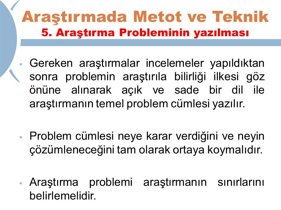 Araştırmada Metot ve Teknik 5. Araştırma Probleminin yazılması