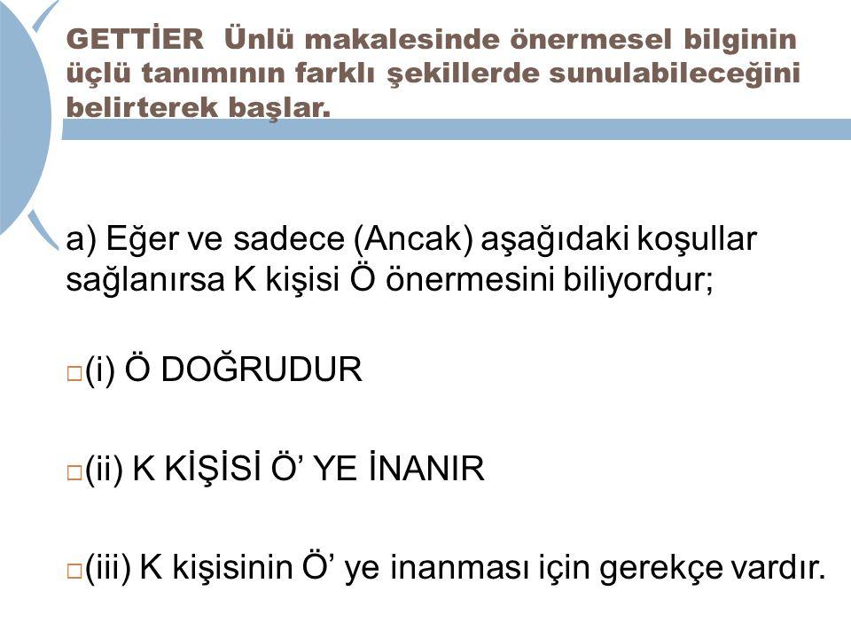 (ii) K KİŞİSİ Ö' YE İNANIR