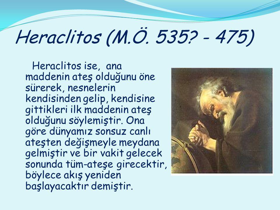 Heraclitos (M.Ö. 535 - 475)