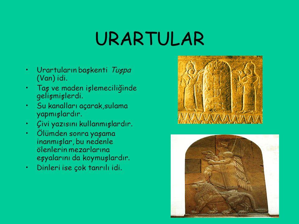 URARTULAR Urartuların başkenti Tuşpa (Van) idi.