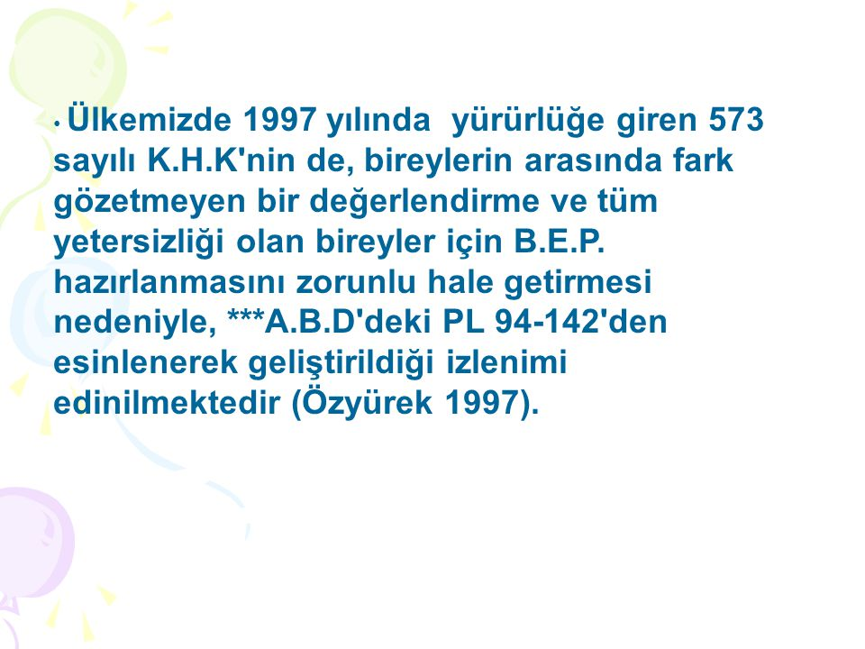 Ülkemizde 1997 yılında yürürlüğe giren 573 sayılı K. H