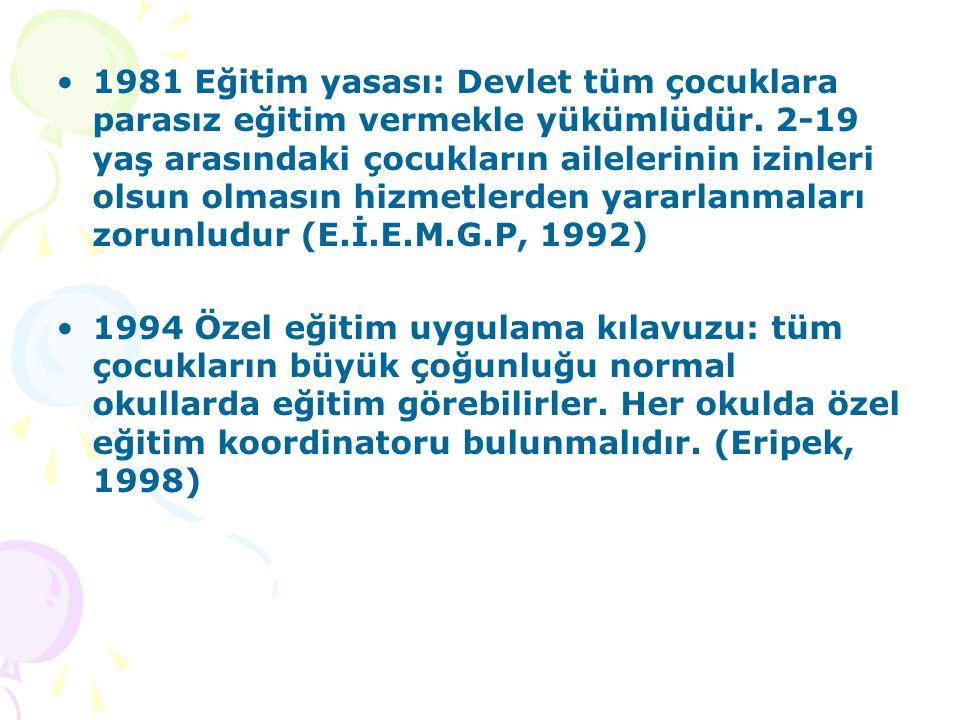 1981 Eğitim yasası: Devlet tüm çocuklara parasız eğitim vermekle yükümlüdür. 2-19 yaş arasındaki çocukların ailelerinin izinleri olsun olmasın hizmetlerden yararlanmaları zorunludur (E.İ.E.M.G.P, 1992)