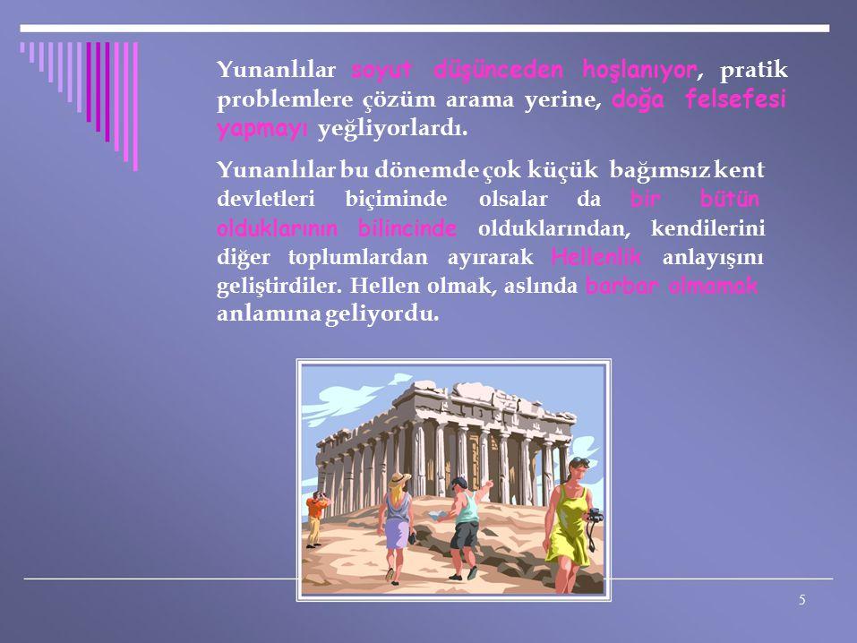 Yunanlılar soyut düşünceden hoşlanıyor, pratik