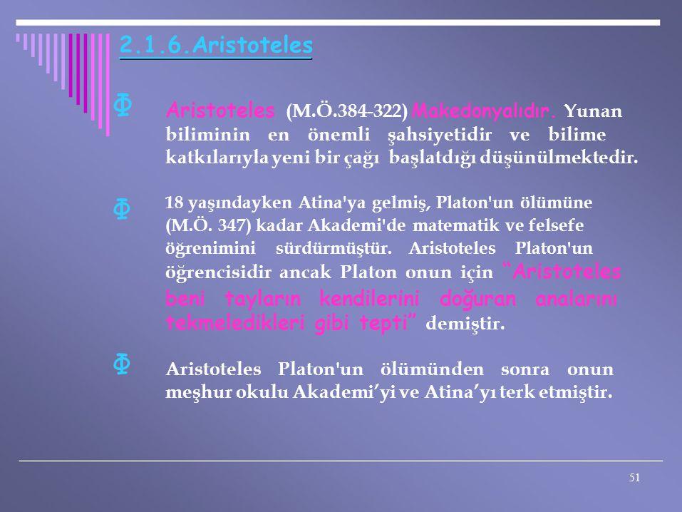 2.1.6.Aristoteles Φ. Aristoteles (M.Ö.384-322) Makedonyalıdır. Yunan. biliminin en önemli şahsiyetidir ve bilime.