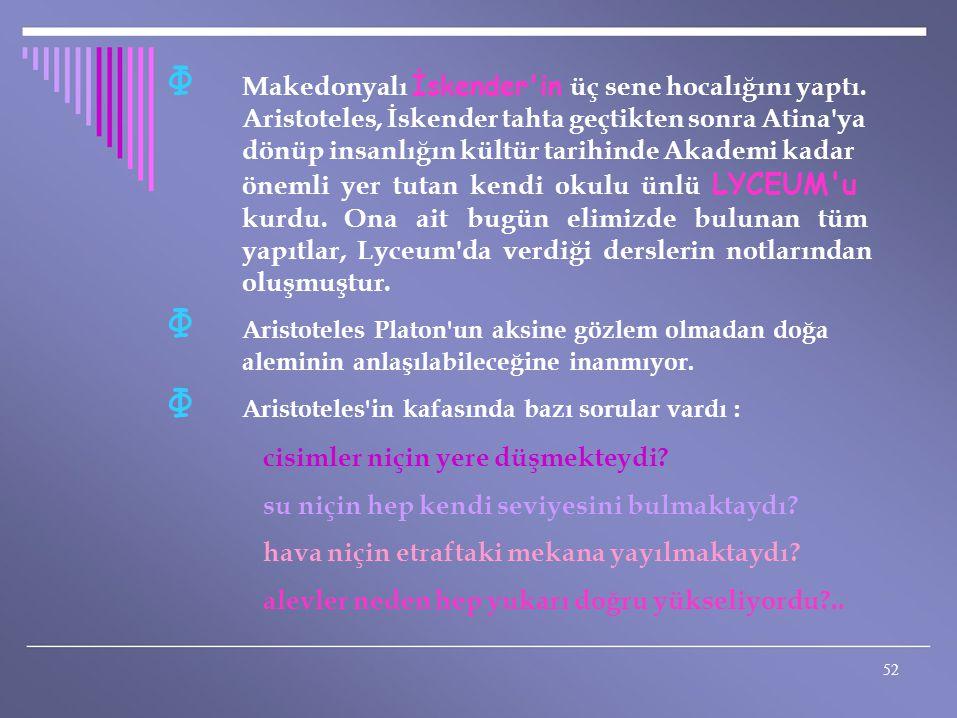 Φ Φ Φ Makedonyalı İskender in üç sene hocalığını yaptı.