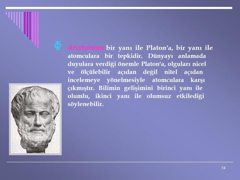 Φ Aristoteles bir yanı ile Platon a, bir yanı ile
