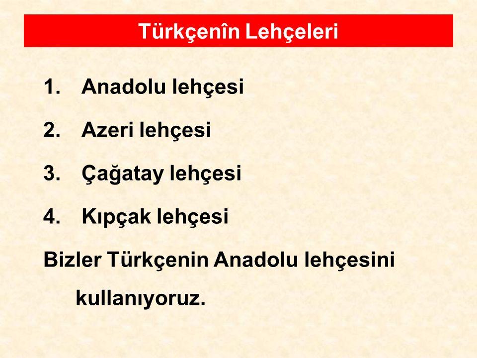 Türkçenîn Lehçeleri Anadolu lehçesi. Azeri lehçesi.