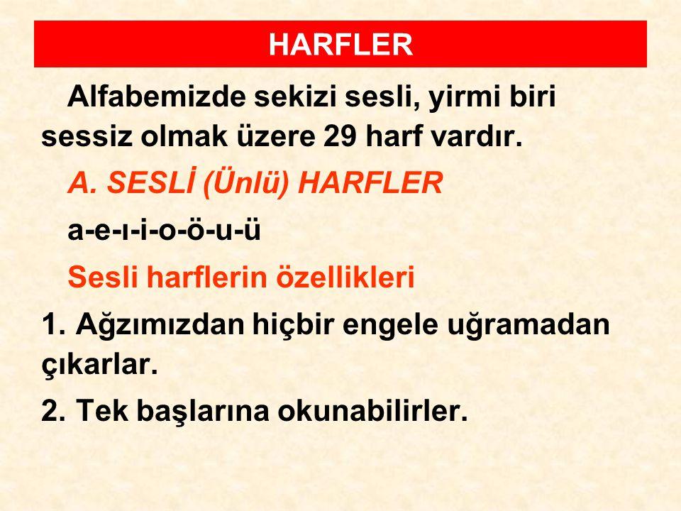 HARFLER Alfabemizde sekizi sesli, yirmi biri sessiz olmak üzere 29 harf vardır. A. SESLİ (Ünlü) HARFLER.