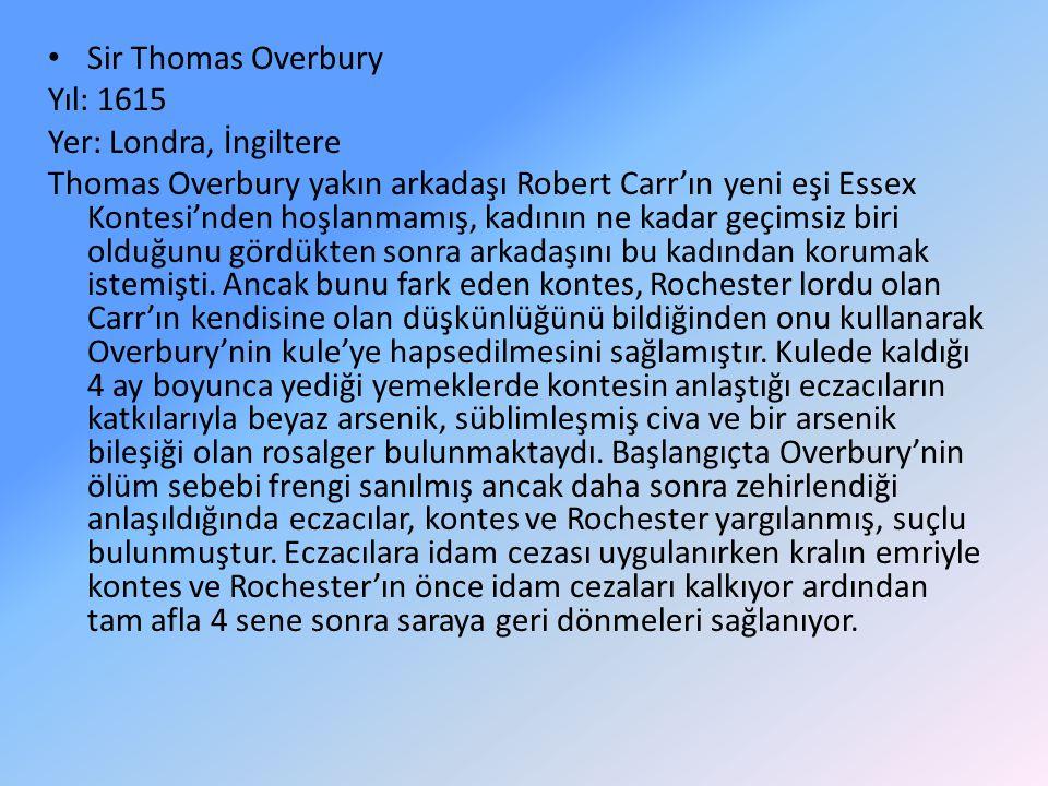 Sir Thomas Overbury Yıl: 1615. Yer: Londra, İngiltere.
