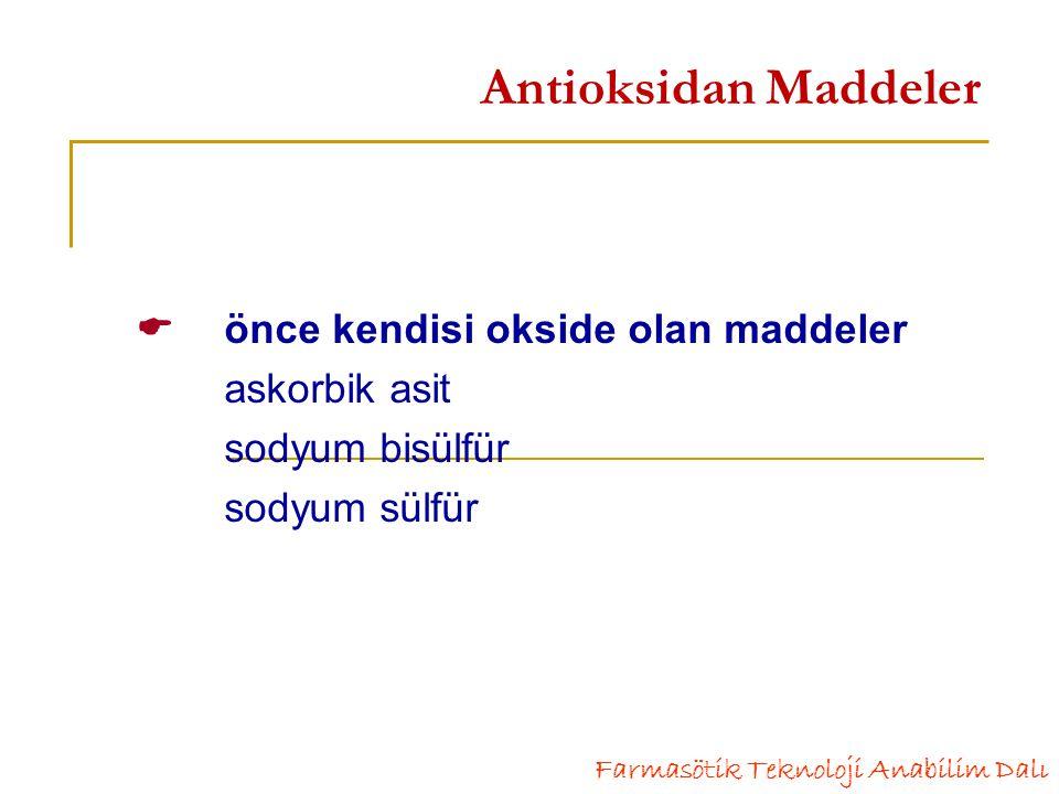 Antioksidan Maddeler  önce kendisi okside olan maddeler askorbik asit