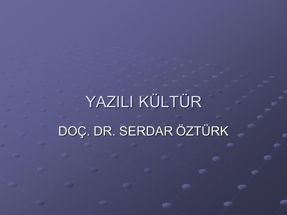 YAZILI KÜLTÜR DOÇ. DR. SERDAR ÖZTÜRK