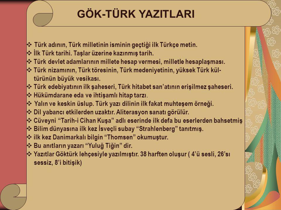 GÖK-TÜRK YAZITLARI Türk adının, Türk milletinin isminin geçtiği ilk Türkçe metin. İlk Türk tarihi. Taşlar üzerine kazınmış tarih.