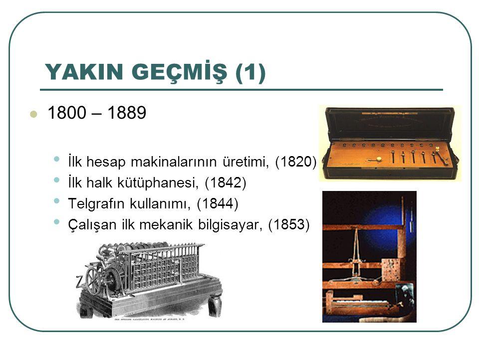 YAKIN GEÇMİŞ (1) 1800 – 1889 İlk hesap makinalarının üretimi, (1820)