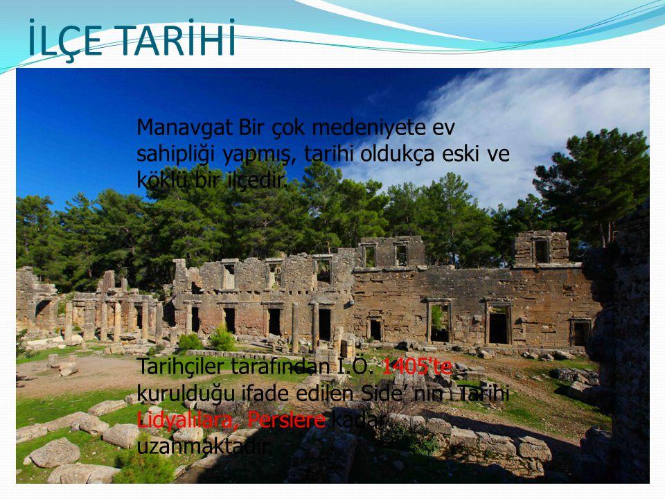 İLÇE TARİHİ Manavgat Bir çok medeniyete ev sahipliği yapmış, tarihi oldukça eski ve köklü bir ilçedir.