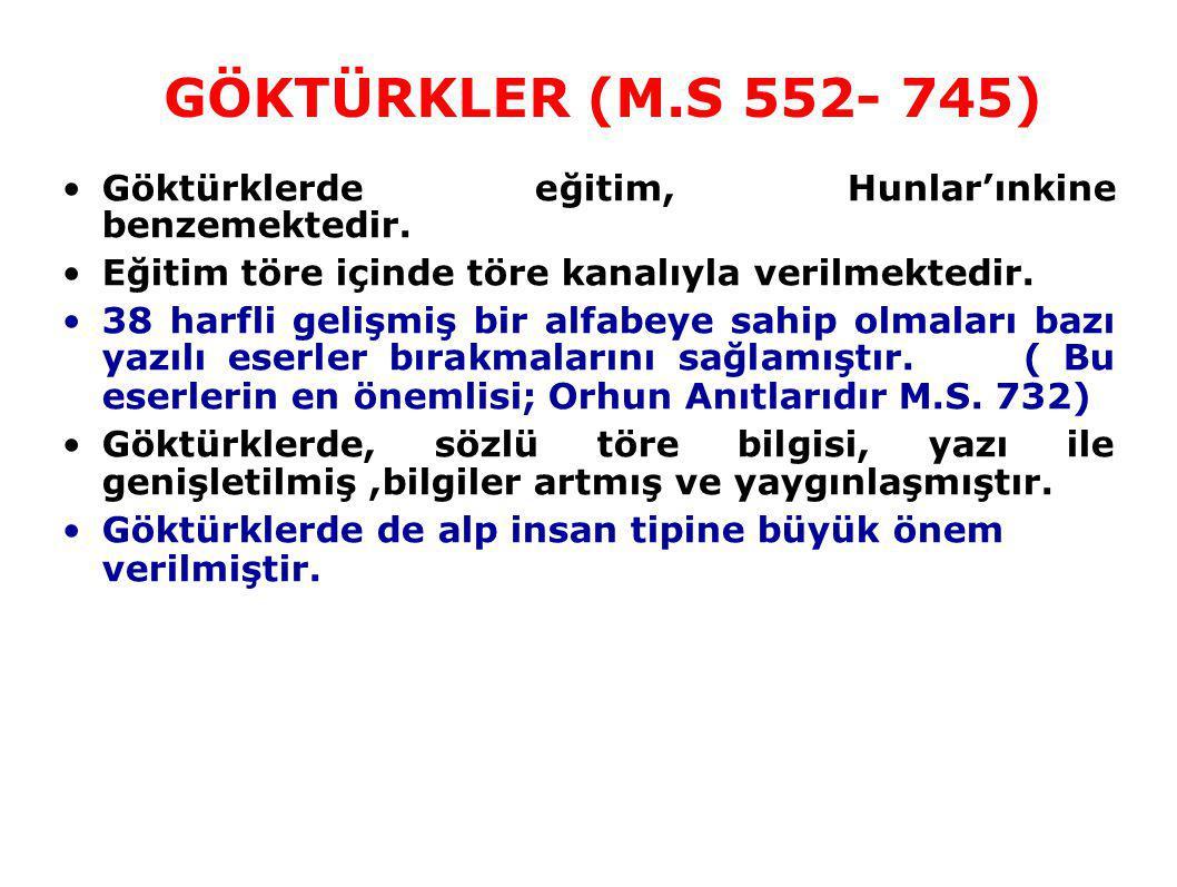 GÖKTÜRKLER (M.S 552- 745) Göktürklerde eğitim, Hunlar'ınkine benzemektedir. Eğitim töre içinde töre kanalıyla verilmektedir.