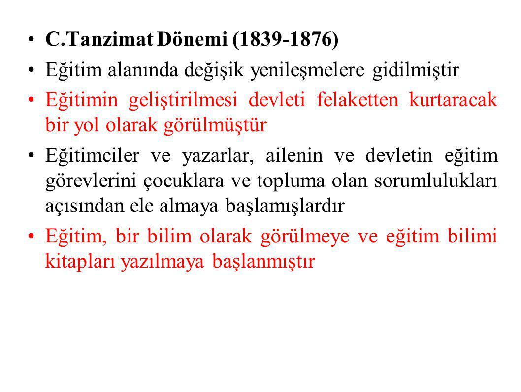 C.Tanzimat Dönemi (1839-1876) Eğitim alanında değişik yenileşmelere gidilmiştir.