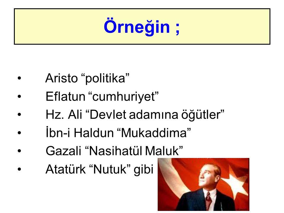 Örneğin ; Aristo politika Eflatun cumhuriyet