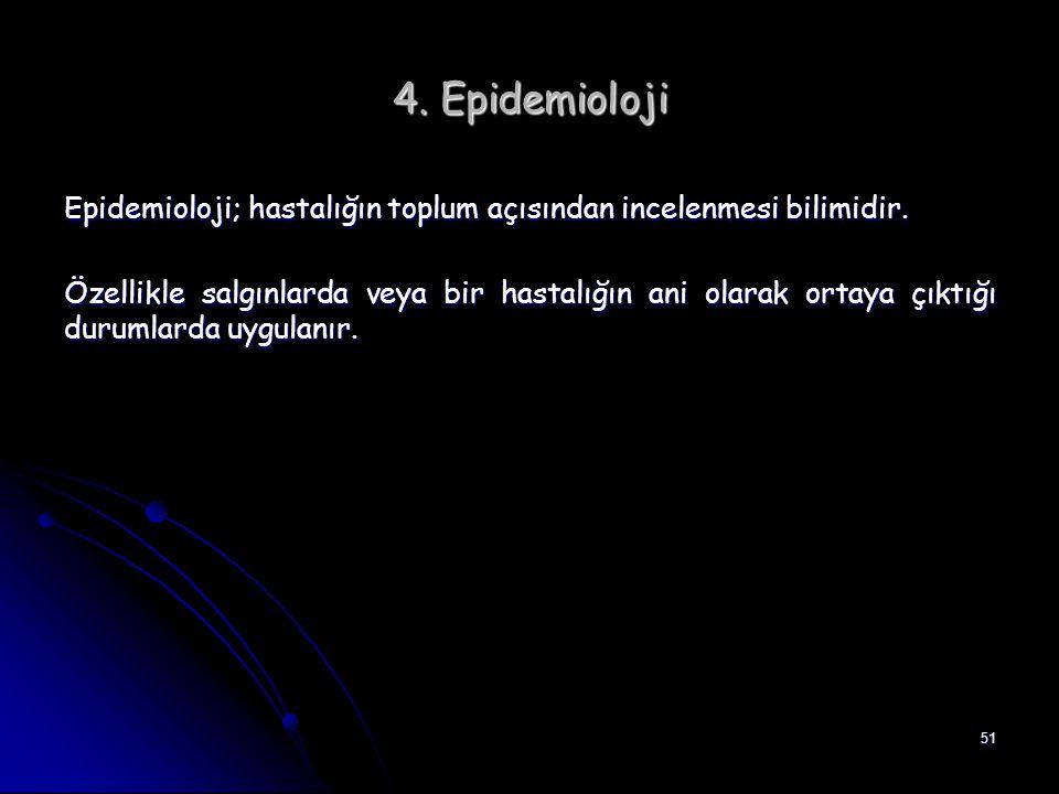 4. Epidemioloji Epidemioloji; hastalığın toplum açısından incelenmesi bilimidir.