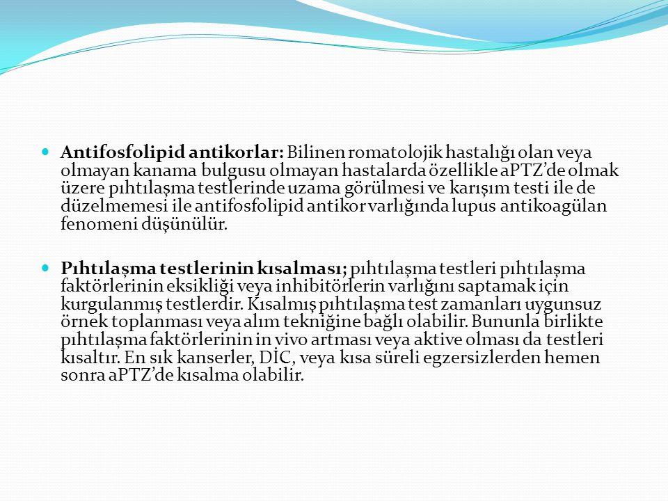 Antifosfolipid antikorlar: Bilinen romatolojik hastalığı olan veya olmayan kanama bulgusu olmayan hastalarda özellikle aPTZ'de olmak üzere pıhtılaşma testlerinde uzama görülmesi ve karışım testi ile de düzelmemesi ile antifosfolipid antikor varlığında lupus antikoagülan fenomeni düşünülür.
