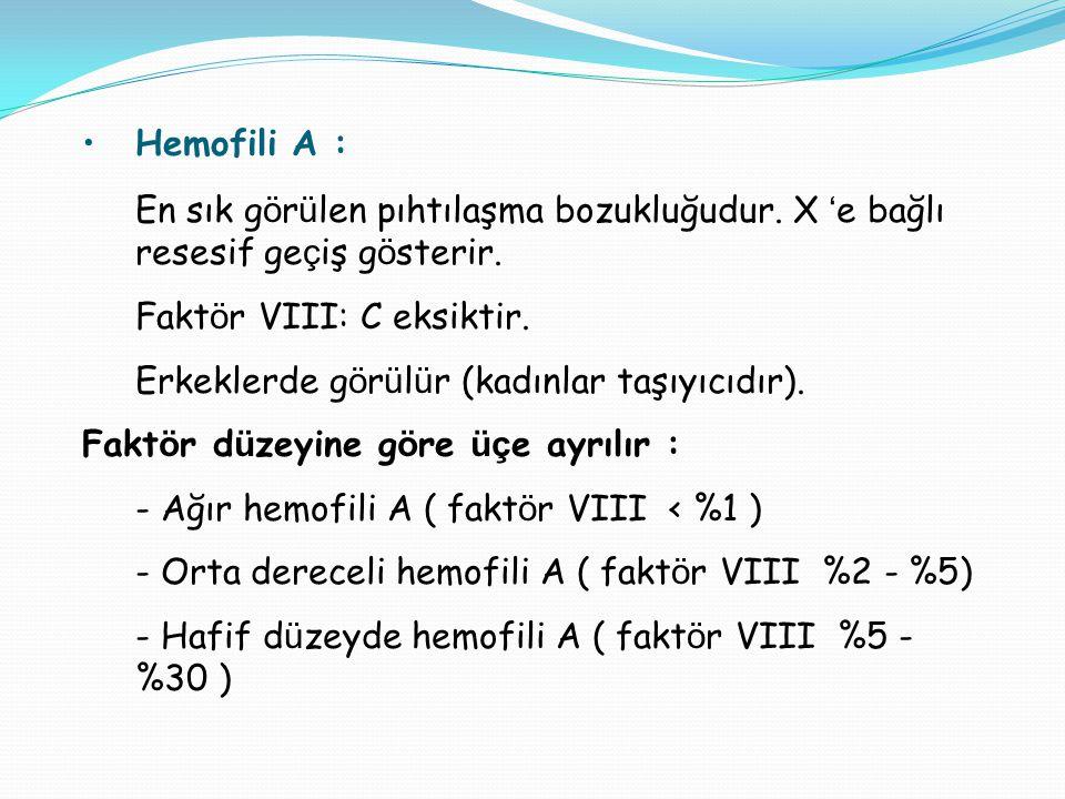 Hemofili A : En sık görülen pıhtılaşma bozukluğudur. X 'e bağlı resesif geçiş gösterir. Faktör VIII: C eksiktir.