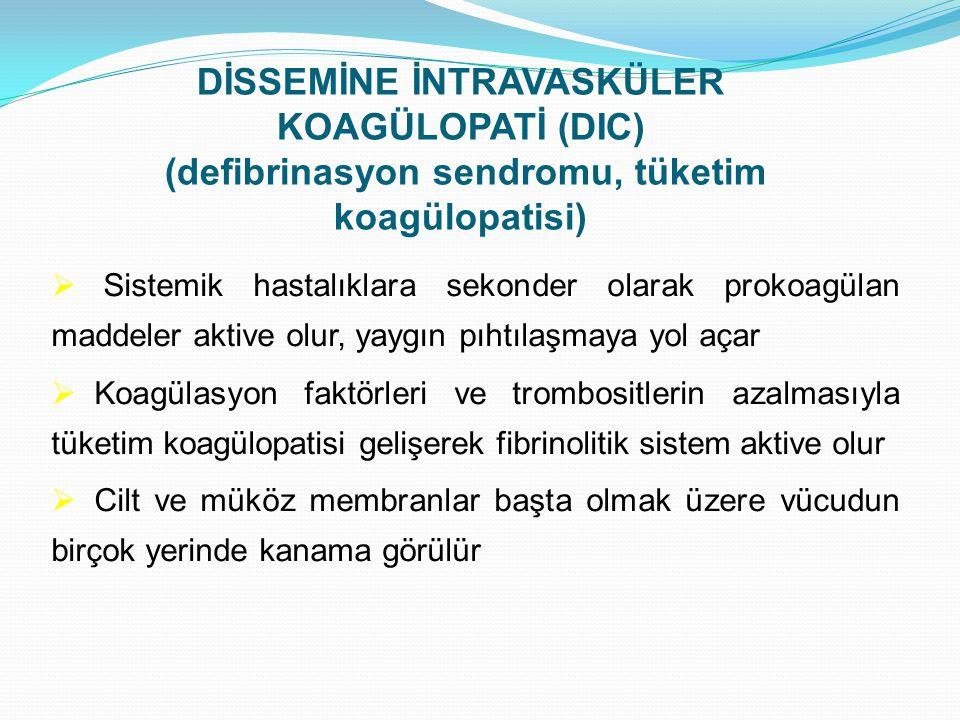 DİSSEMİNE İNTRAVASKÜLER KOAGÜLOPATİ (DIC) (defibrinasyon sendromu, tüketim koagülopatisi)