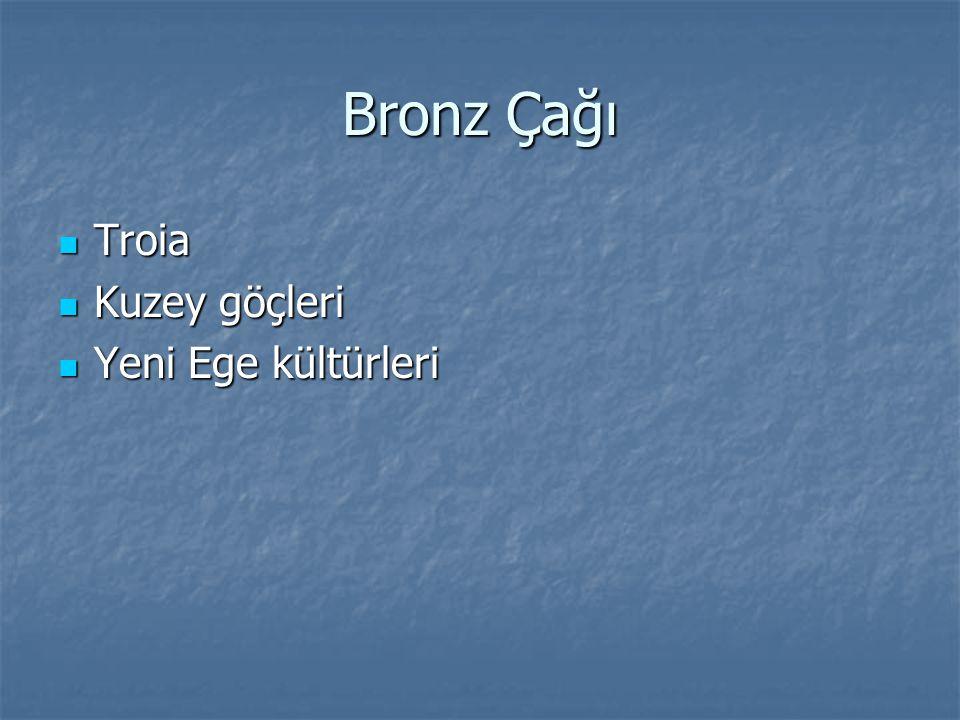 Bronz Çağı Troia Kuzey göçleri Yeni Ege kültürleri