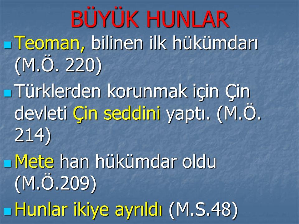 BÜYÜK HUNLAR Teoman, bilinen ilk hükümdarı (M.Ö. 220)
